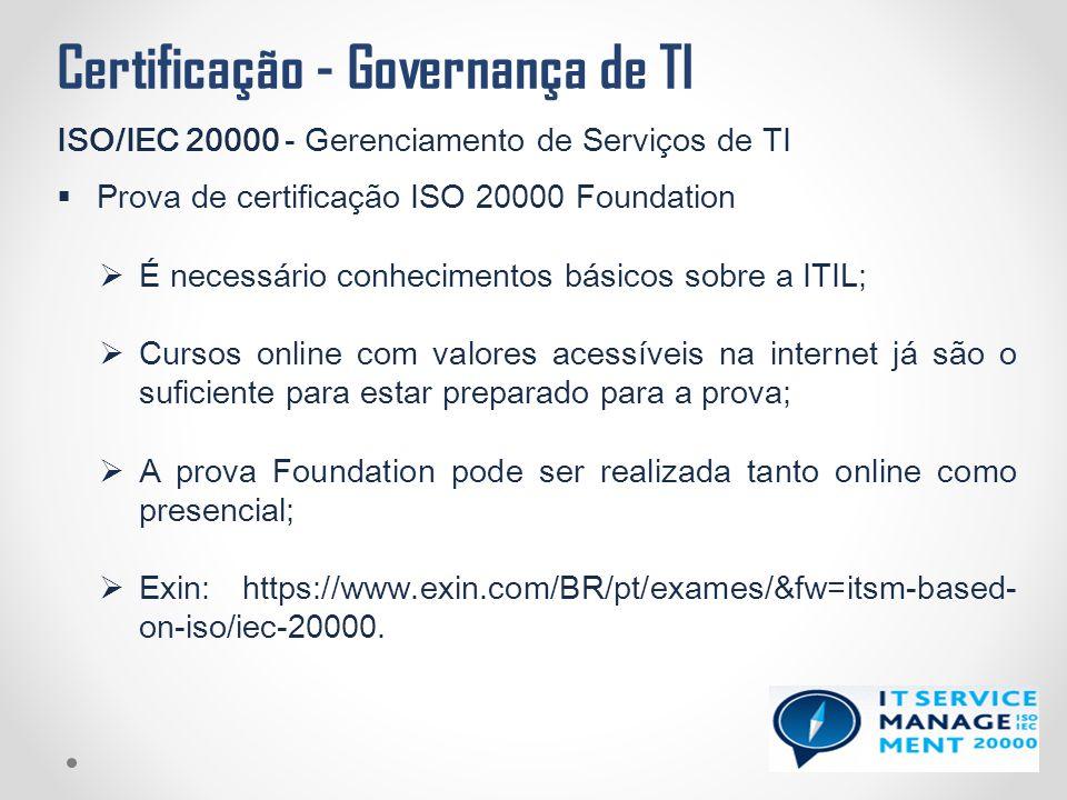 Certificação - Governança de TI ISO/IEC 20000 - Gerenciamento de Serviços de TI  Prova de certificação ISO 20000 Foundation  É necessário conhecimen