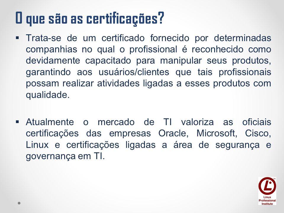 O que são as certificações?  Trata-se de um certificado fornecido por determinadas companhias no qual o profissional é reconhecido como devidamente c