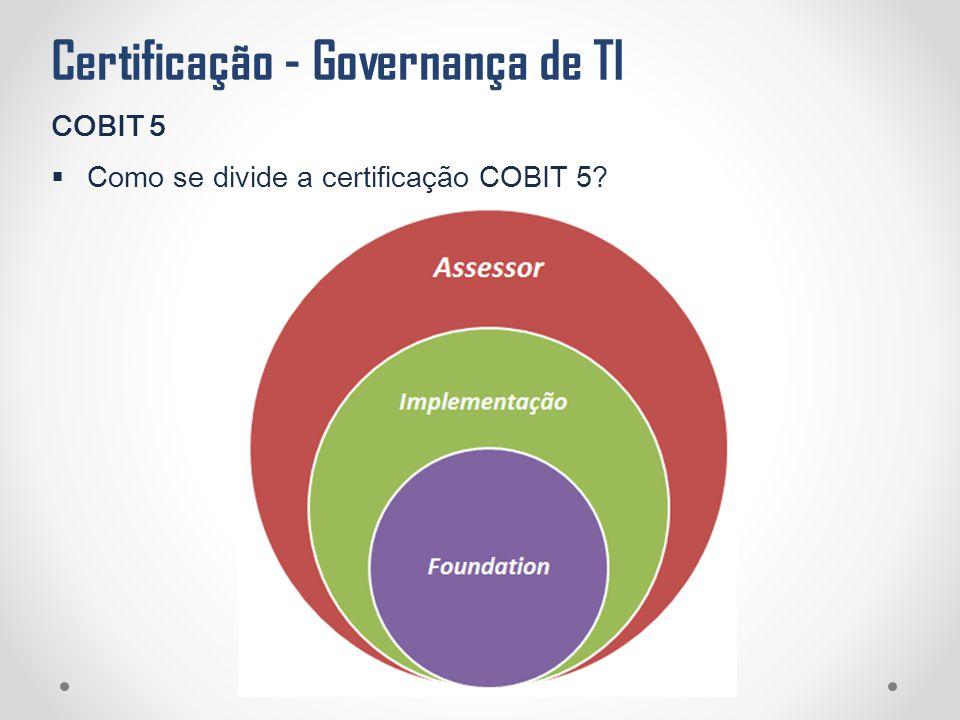 Certificação - Governança de TI COBIT 5  Como se divide a certificação COBIT 5?