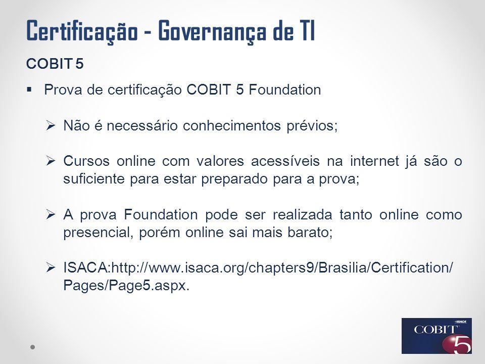 Certificação - Governança de TI COBIT 5  Prova de certificação COBIT 5 Foundation  Não é necessário conhecimentos prévios;  Cursos online com valor
