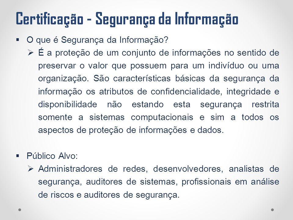 Certificação - Segurança da Informação  O que é Segurança da Informação?  É a proteção de um conjunto de informações no sentido de preservar o valor