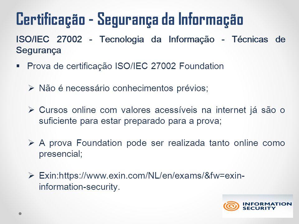 Certificação - Segurança da Informação ISO/IEC 27002 - Tecnologia da Informação - Técnicas de Segurança  Prova de certificação ISO/IEC 27002 Foundati