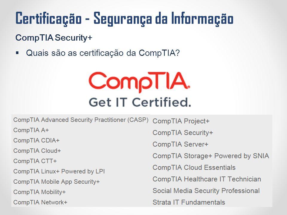 Certificação - Segurança da Informação CompTIA Security+  Quais são as certificação da CompTIA?
