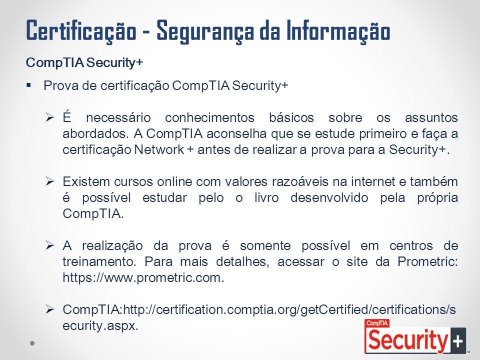Certificação - Segurança da Informação CompTIA Security+  Prova de certificação CompTIA Security+  É necessário conhecimentos básicos sobre os assun