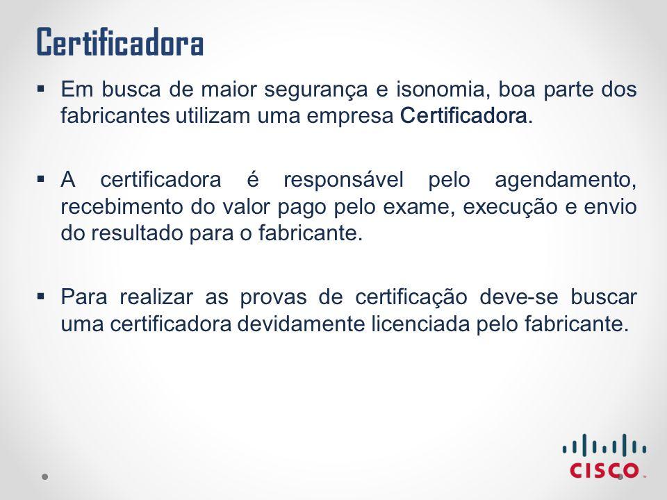 Certificadora  Em busca de maior segurança e isonomia, boa parte dos fabricantes utilizam uma empresa Certificadora.  A certificadora é responsável