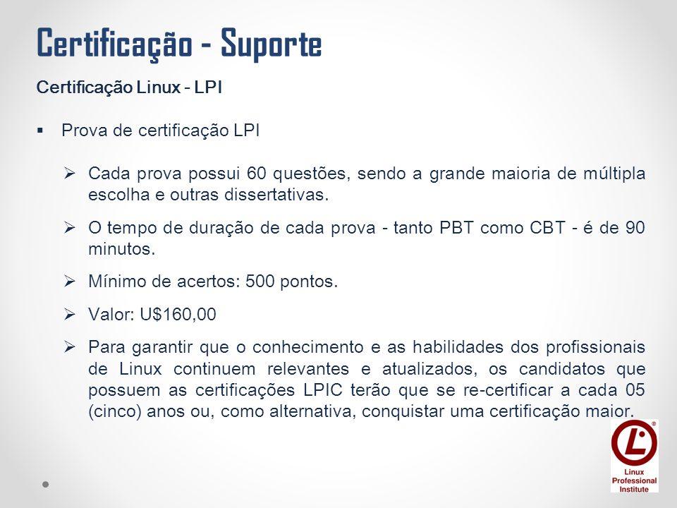 Certificação - Suporte Certificação Linux - LPI  Prova de certificação LPI  Cada prova possui 60 questões, sendo a grande maioria de múltipla escolh