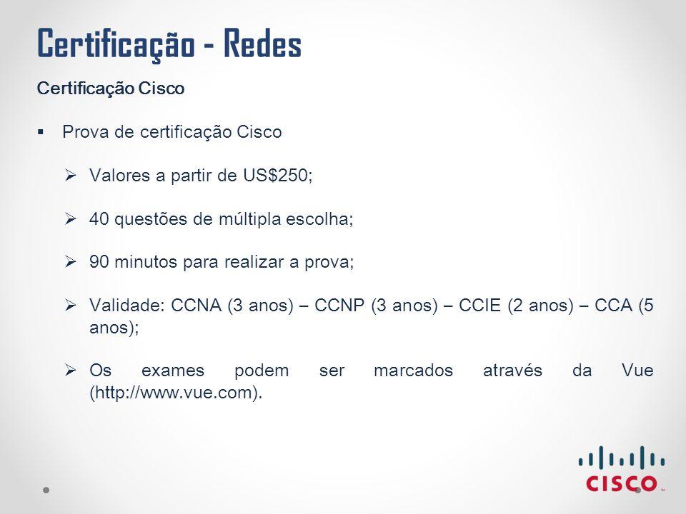 Certificação - Redes Certificação Cisco  Prova de certificação Cisco  Valores a partir de US$250;  40 questões de múltipla escolha;  90 minutos pa