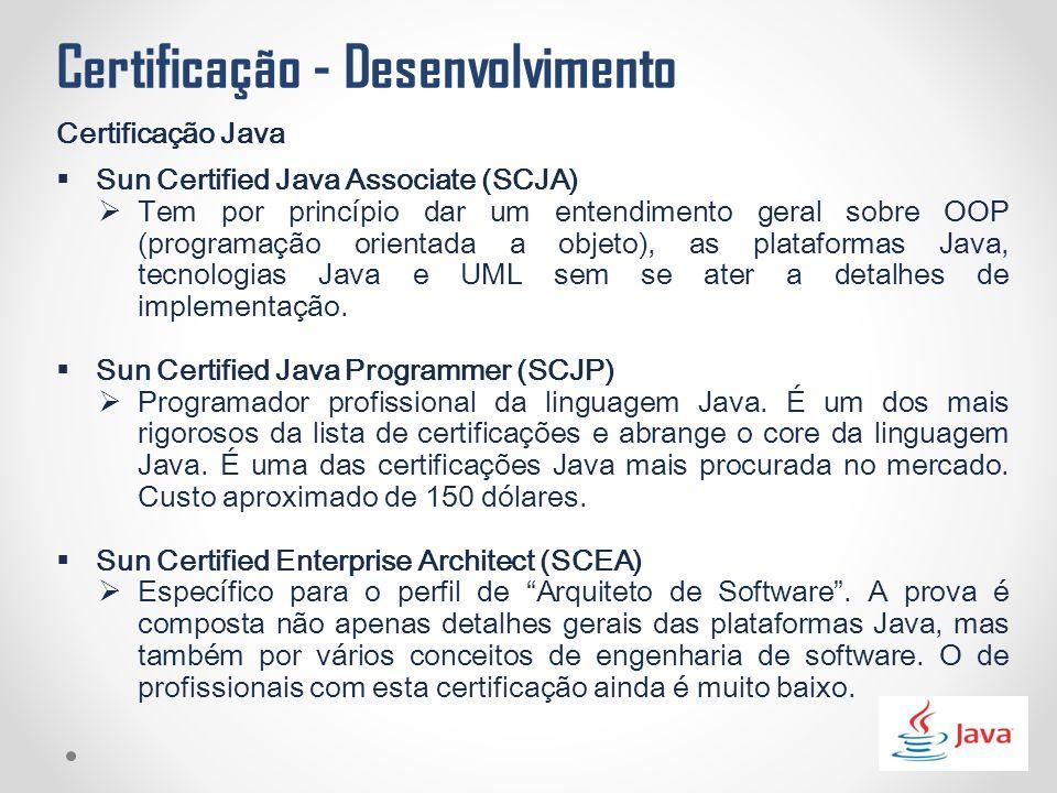 Certificação - Desenvolvimento Certificação Java  Sun Certified Java Associate (SCJA)  Tem por princípio dar um entendimento geral sobre OOP (progra