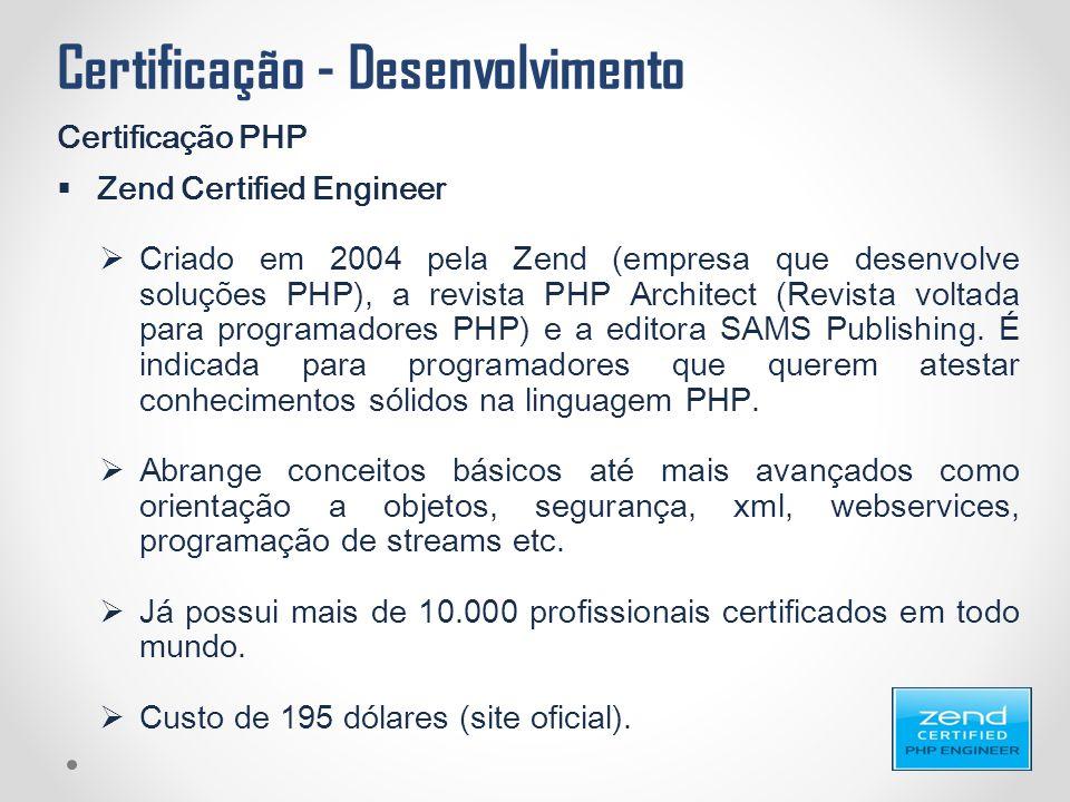 Certificação - Desenvolvimento Certificação PHP  Zend Certified Engineer  Criado em 2004 pela Zend (empresa que desenvolve soluções PHP), a revista