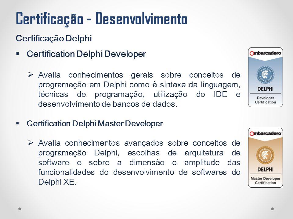Certificação - Desenvolvimento Certificação Delphi  Certification Delphi Developer  Avalia conhecimentos gerais sobre conceitos de programação em De