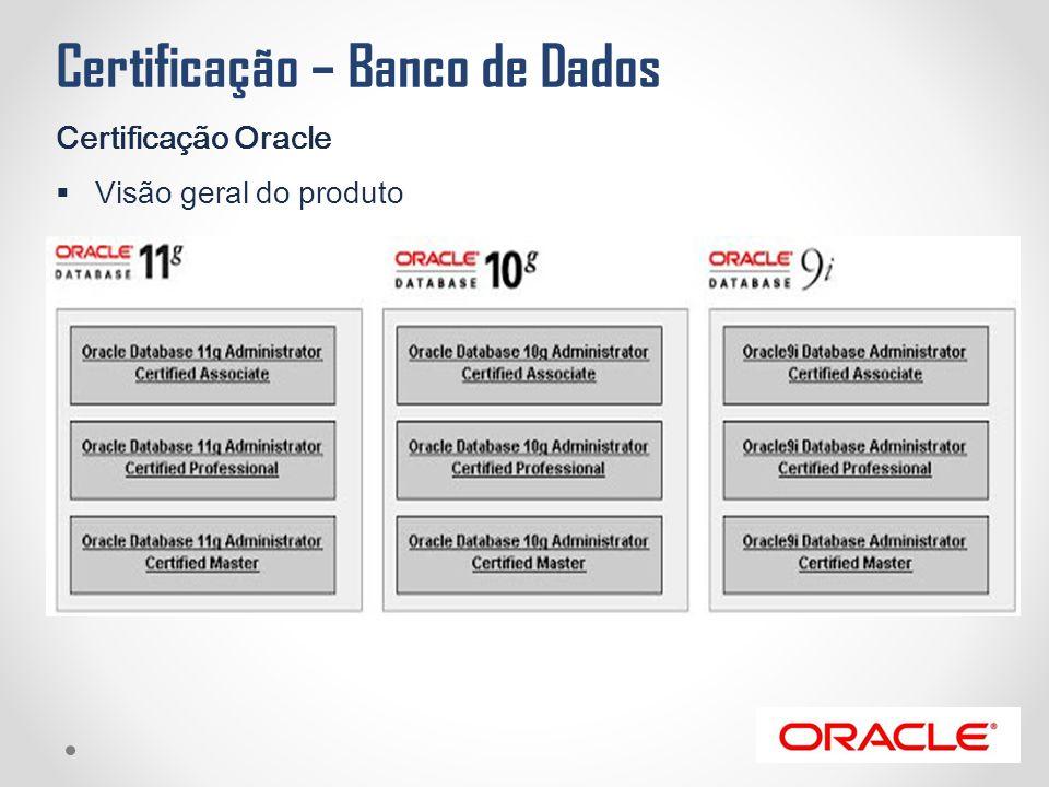 Certificação – Banco de Dados Certificação Oracle  Visão geral do produto