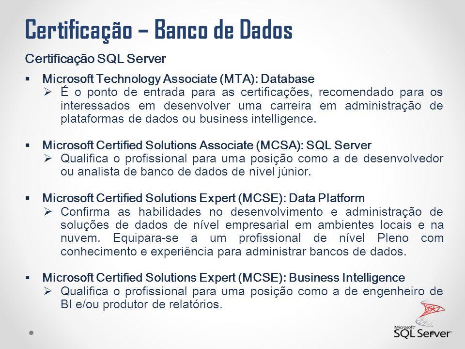 Certificação – Banco de Dados Certificação SQL Server  Microsoft Technology Associate (MTA): Database  É o ponto de entrada para as certificações, r