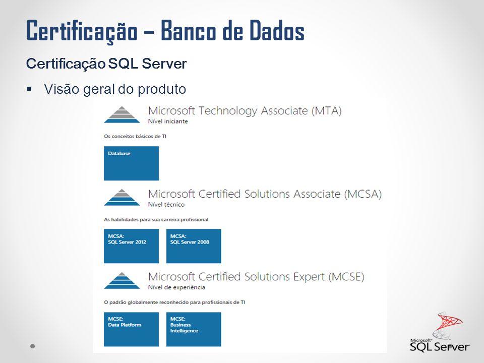 Certificação – Banco de Dados Certificação SQL Server  Visão geral do produto