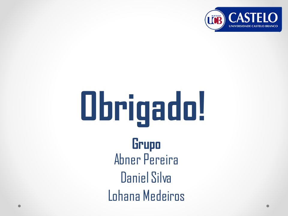 Obrigado! Grupo Abner Pereira Daniel Silva Lohana Medeiros