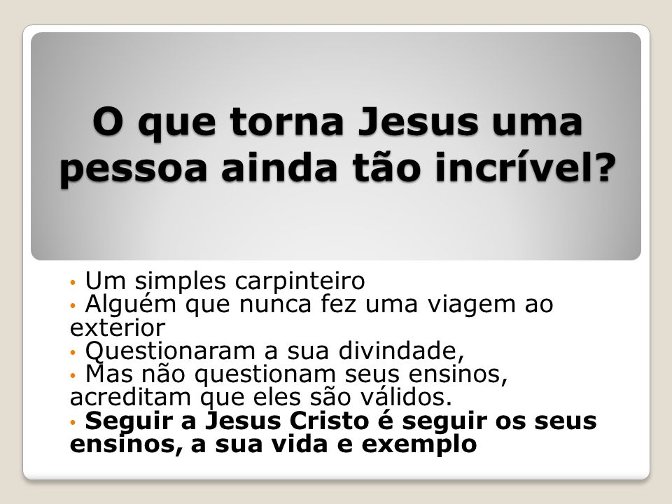 O que torna Jesus uma pessoa ainda tão incrível.
