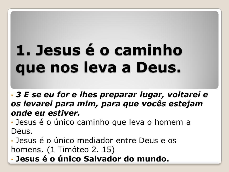 1.Jesus é o caminho que nos leva a Deus.