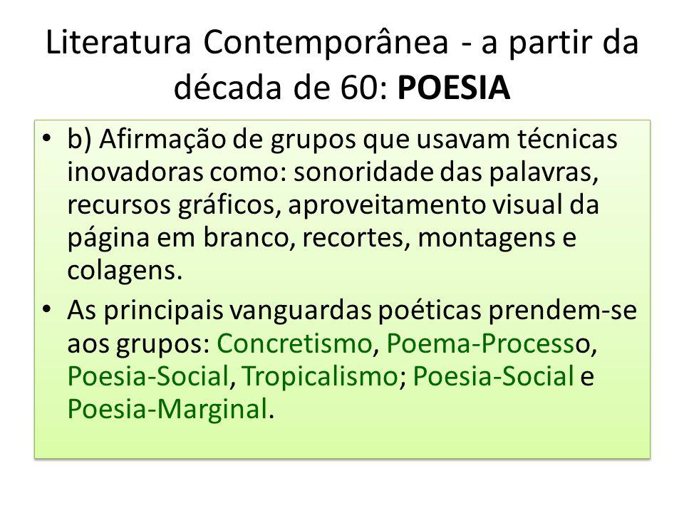 Literatura Contemporânea - a partir da década de 60: POESIA b) Afirmação de grupos que usavam técnicas inovadoras como: sonoridade das palavras, recur