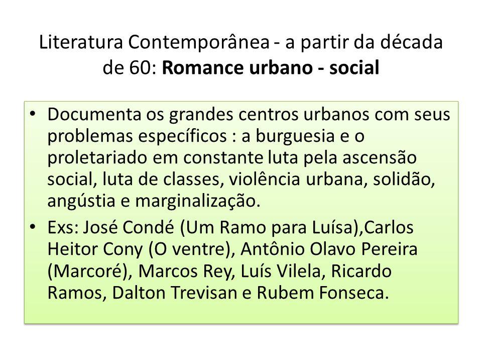 Literatura Contemporânea - a partir da década de 60: Romance urbano - social Documenta os grandes centros urbanos com seus problemas específicos : a b