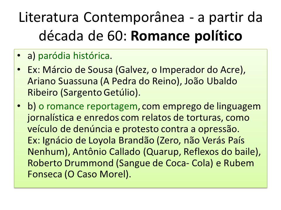 Literatura Contemporânea - a partir da década de 60: Romance político a) paródia histórica. Ex: Márcio de Sousa (Galvez, o Imperador do Acre), Ariano