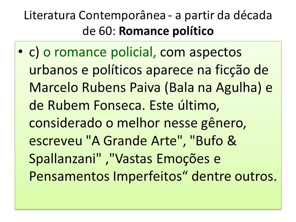 Literatura Contemporânea - a partir da década de 60: Romance político c) o romance policial, com aspectos urbanos e políticos aparece na ficção de Mar