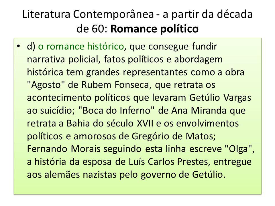 Literatura Contemporânea - a partir da década de 60: Romance político d) o romance histórico, que consegue fundir narrativa policial, fatos políticos