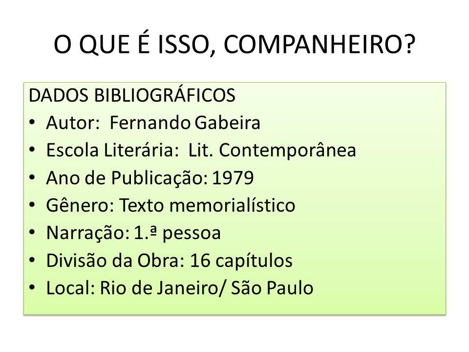 O QUE É ISSO, COMPANHEIRO?, Fernando Gabeira Em 1979, Fernando Gabeira lançou o livro O que é isso, companheiro?, em que buscou compreender o sentido de suas experiências - a luta armada, a militância numa organização clandestina, a prisão, a tortura, o exílio - e no qual elaborou, para a sua e para as gerações seguintes, um retrato autêntico e vertiginoso do Brasil dos anos 60 e 70.