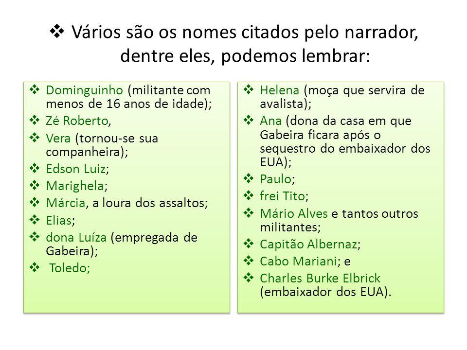  Vários são os nomes citados pelo narrador, dentre eles, podemos lembrar:  Dominguinho (militante com menos de 16 anos de idade);  Zé Roberto,  Ve