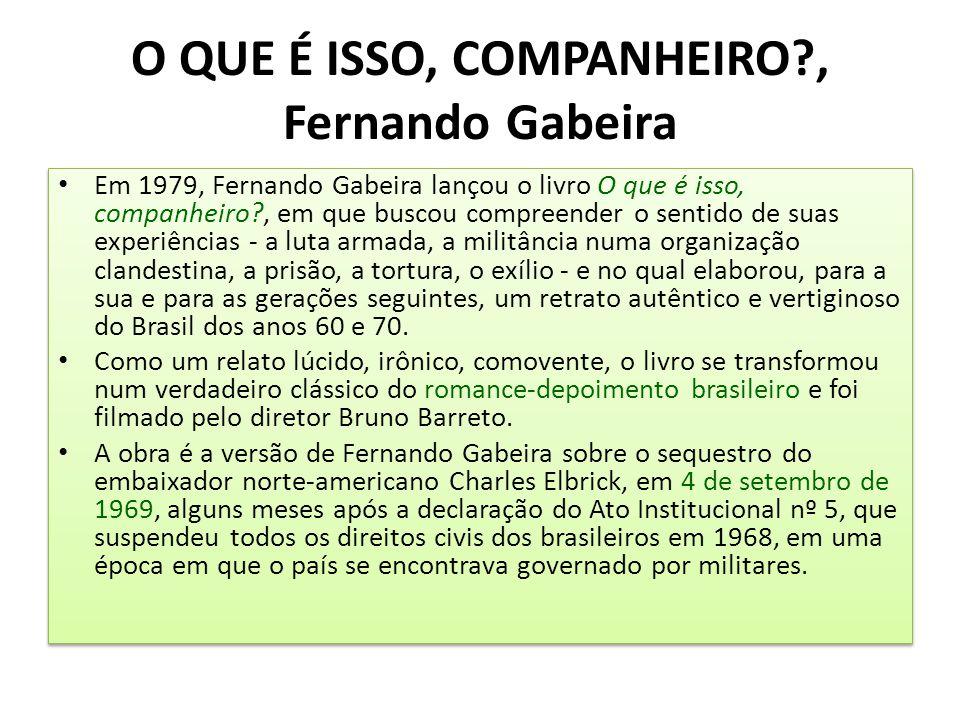 O QUE É ISSO, COMPANHEIRO?, Fernando Gabeira Em 1979, Fernando Gabeira lançou o livro O que é isso, companheiro?, em que buscou compreender o sentido
