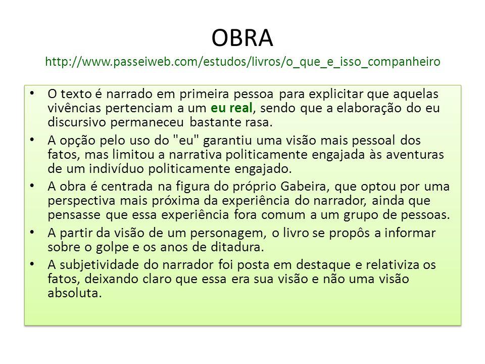 OBRA http://www.passeiweb.com/estudos/livros/o_que_e_isso_companheiro O texto é narrado em primeira pessoa para explicitar que aquelas vivências perte