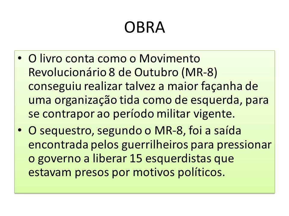 OBRA O livro conta como o Movimento Revolucionário 8 de Outubro (MR-8) conseguiu realizar talvez a maior façanha de uma organização tida como de esque