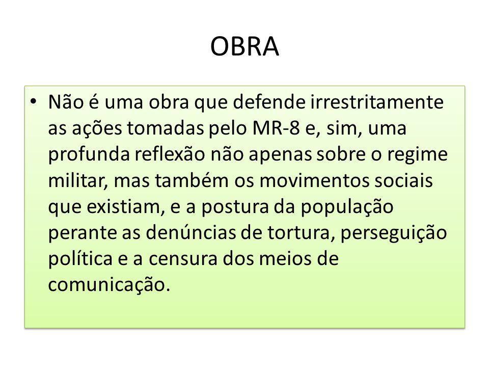 OBRA Não é uma obra que defende irrestritamente as ações tomadas pelo MR-8 e, sim, uma profunda reflexão não apenas sobre o regime militar, mas também