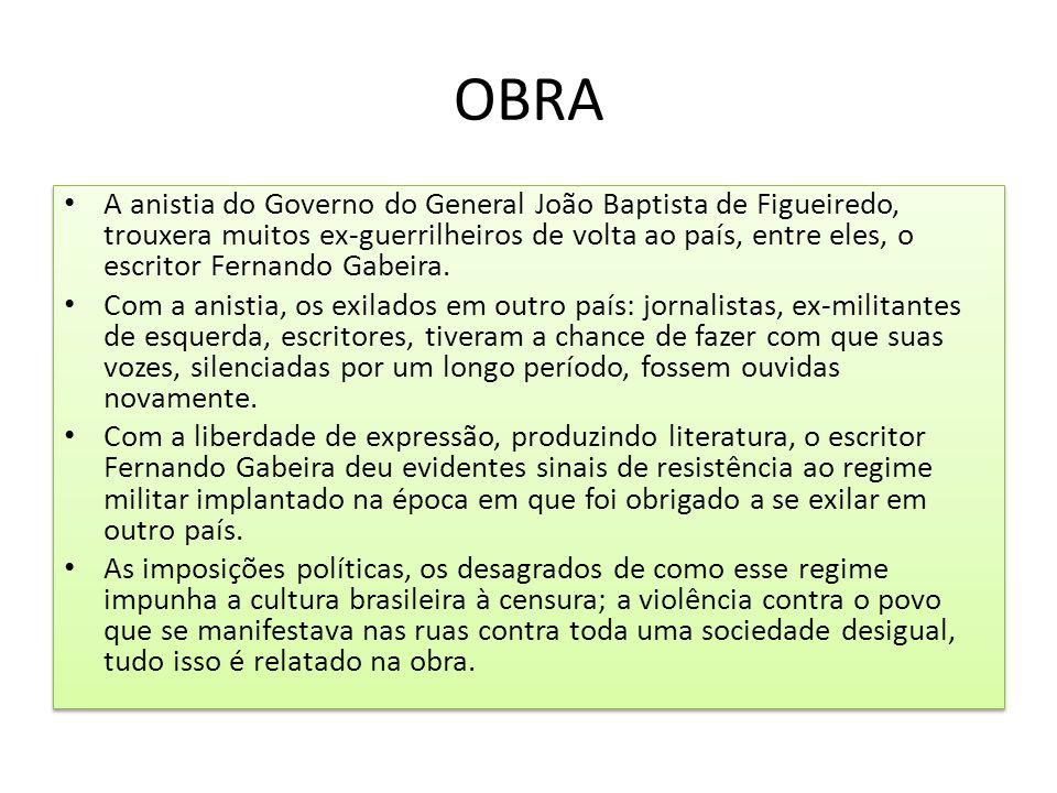 OBRA A anistia do Governo do General João Baptista de Figueiredo, trouxera muitos ex-guerrilheiros de volta ao país, entre eles, o escritor Fernando G