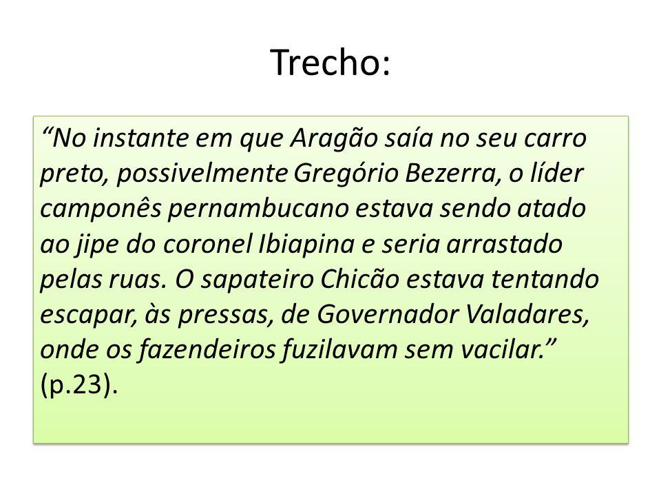 """Trecho: """"No instante em que Aragão saía no seu carro preto, possivelmente Gregório Bezerra, o líder camponês pernambucano estava sendo atado ao jipe d"""
