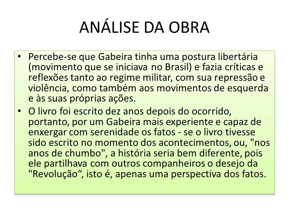 ANÁLISE DA OBRA Percebe-se que Gabeira tinha uma postura libertária (movimento que se iniciava no Brasil) e fazia críticas e reflexões tanto ao regime