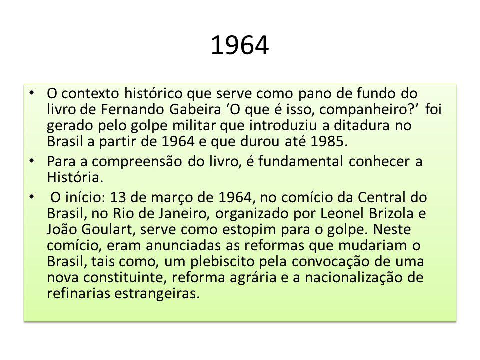 1964 O contexto histórico que serve como pano de fundo do livro de Fernando Gabeira 'O que é isso, companheiro?' foi gerado pelo golpe militar que int