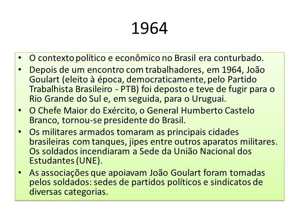 1964 O contexto político e econômico no Brasil era conturbado. Depois de um encontro com trabalhadores, em 1964, João Goulart (eleito à época, democra
