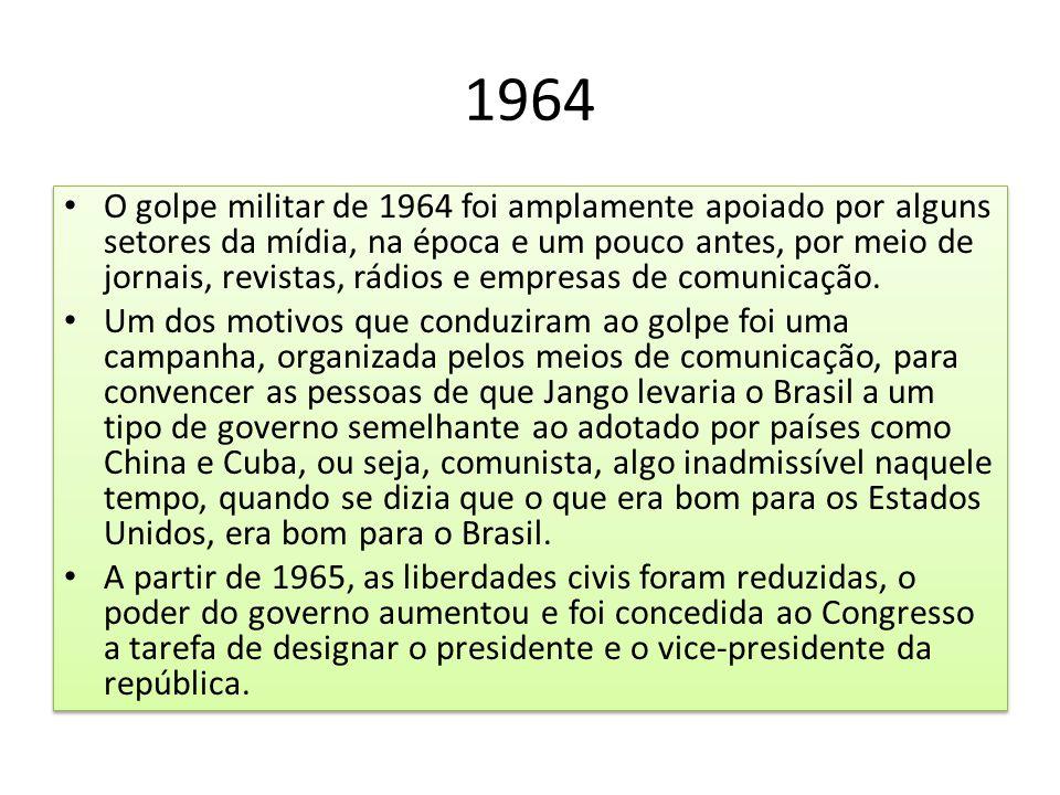 1964 O golpe militar de 1964 foi amplamente apoiado por alguns setores da mídia, na época e um pouco antes, por meio de jornais, revistas, rádios e em