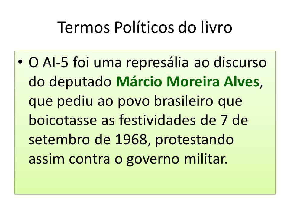 Termos Políticos do livro O AI-5 foi uma represália ao discurso do deputado Márcio Moreira Alves, que pediu ao povo brasileiro que boicotasse as festi