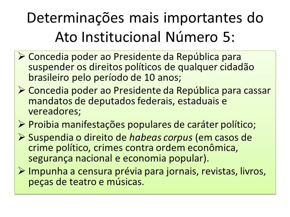 Determinações mais importantes do Ato Institucional Número 5:  Concedia poder ao Presidente da República para suspender os direitos políticos de qual