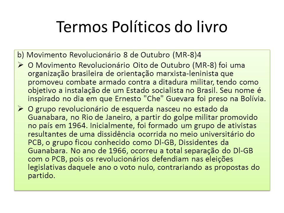 Termos Políticos do livro b) Movimento Revolucionário 8 de Outubro (MR-8)4  O Movimento Revolucionário Oito de Outubro (MR-8) foi uma organização bra