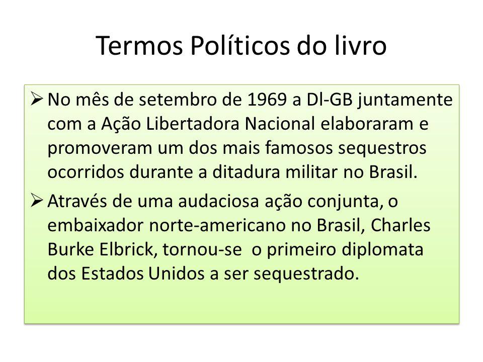 Termos Políticos do livro  No mês de setembro de 1969 a Dl-GB juntamente com a Ação Libertadora Nacional elaboraram e promoveram um dos mais famosos