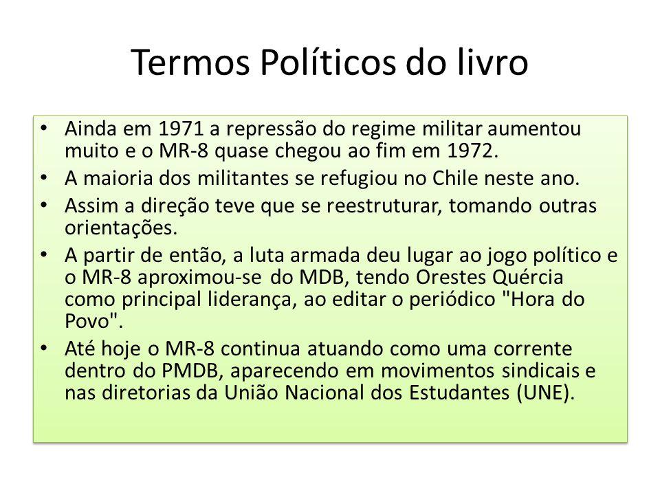 Termos Políticos do livro Ainda em 1971 a repressão do regime militar aumentou muito e o MR-8 quase chegou ao fim em 1972. A maioria dos militantes se
