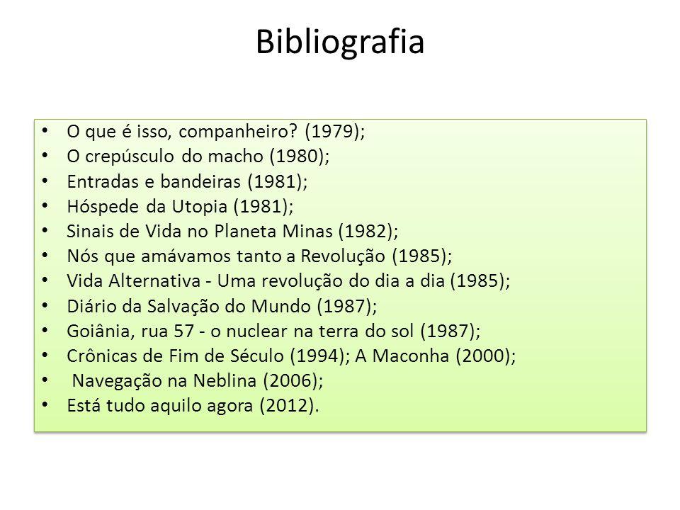 Bibliografia O que é isso, companheiro? (1979); O crepúsculo do macho (1980); Entradas e bandeiras (1981); Hóspede da Utopia (1981); Sinais de Vida no