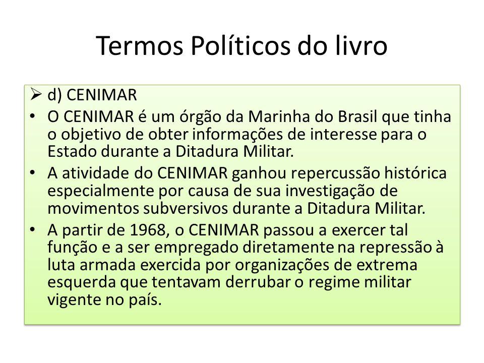 Termos Políticos do livro  d) CENIMAR O CENIMAR é um órgão da Marinha do Brasil que tinha o objetivo de obter informações de interesse para o Estado