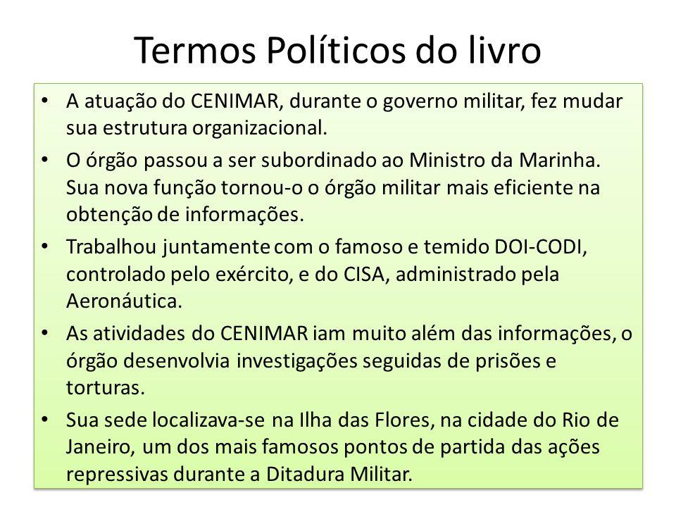 Termos Políticos do livro A atuação do CENIMAR, durante o governo militar, fez mudar sua estrutura organizacional. O órgão passou a ser subordinado ao