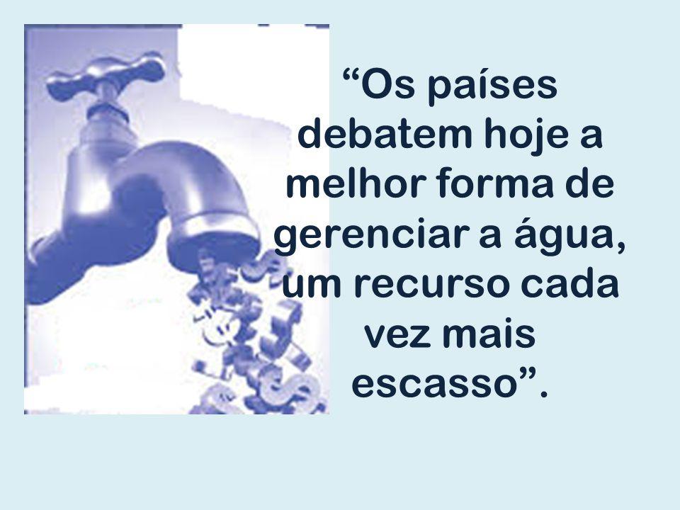 """""""Os países debatem hoje a melhor forma de gerenciar a água, um recurso cada vez mais escasso""""."""