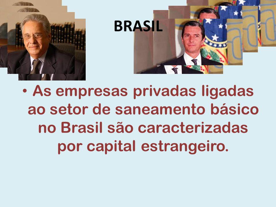 As empresas privadas ligadas ao setor de saneamento básico no Brasil são caracterizadas por capital estrangeiro. BRASIL