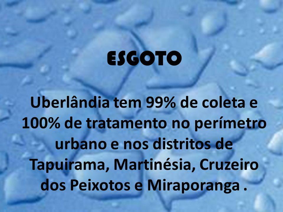 ESGOTO Uberlândia tem 99% de coleta e 100% de tratamento no perímetro urbano e nos distritos de Tapuirama, Martinésia, Cruzeiro dos Peixotos e Mirapor