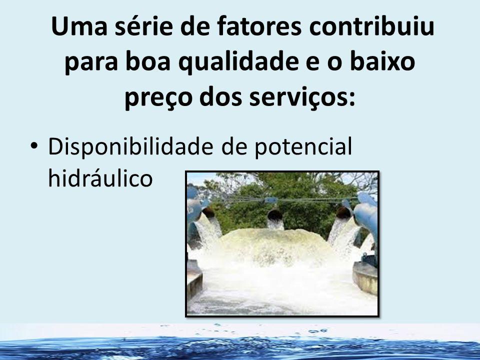 Uma série de fatores contribuiu para boa qualidade e o baixo preço dos serviços: Disponibilidade de potencial hidráulico