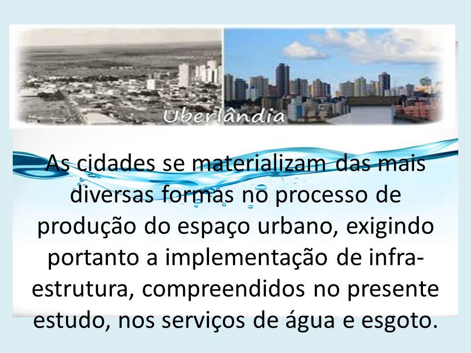 As cidades se materializam das mais diversas formas no processo de produção do espaço urbano, exigindo portanto a implementação de infra- estrutura, c